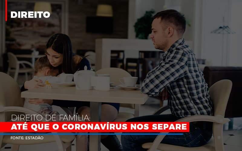 Direito De Familia Ate Que O Coronavirus Nos Separe - Menezes Bonato Advogados Associados