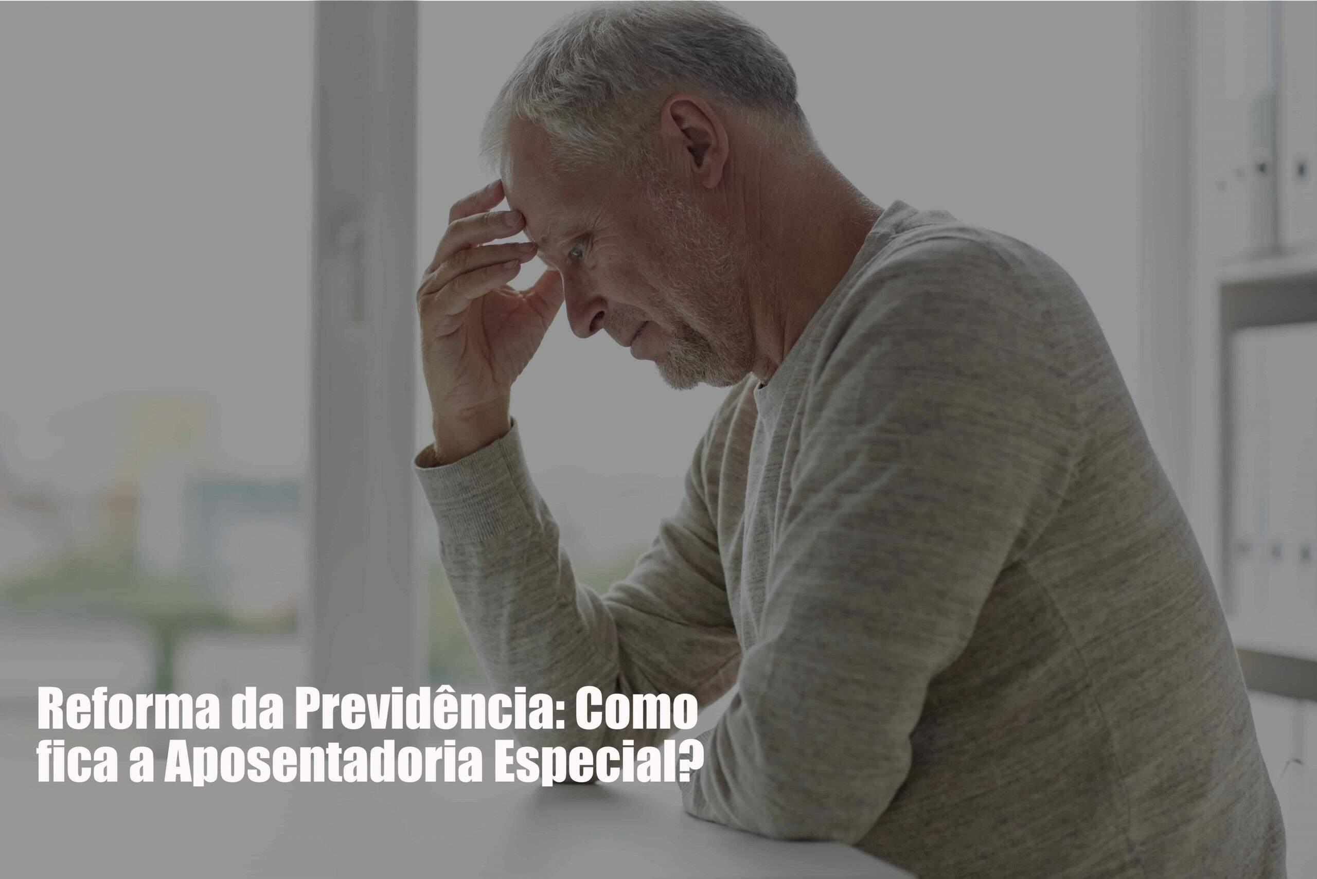 Reforma Da Previdência Como Fica A Aposentadoria Especial Post - Menezes Bonato Advogados Associados