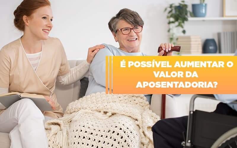 e-possivel-aumentar-o-valor-da-aposentadoria