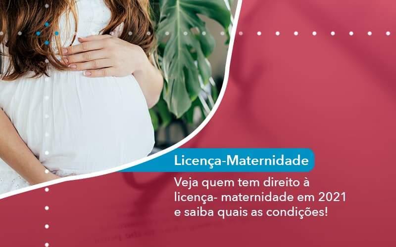 Veja Quem Tem Direito A Licenca Maternidade Em 2021 E Saiba Quais As Condicoes (1) - Abrir Empresa Simples