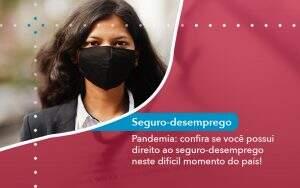 Pandemia Confira Se Voce Possui Direito Ao Seguro Desemprego Neste Dificil Momento - Abrir Empresa Simples