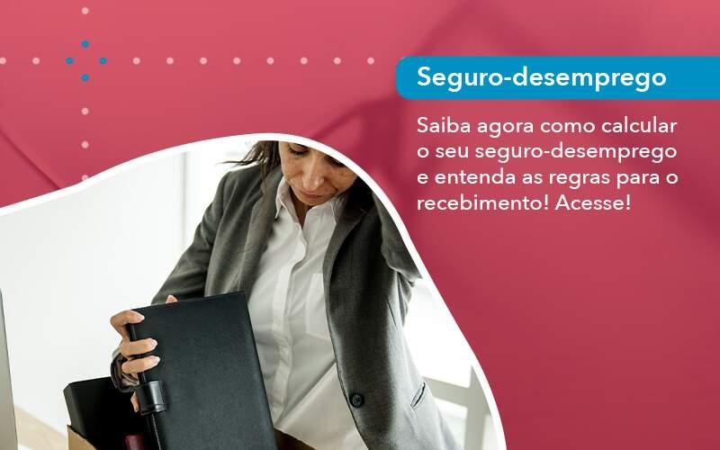 Saiba Agora Como Calcular O Seu Seguro Desemprego E Entenda As Regras Para O Recebimento (1) - Menezes Bonato Advogados Associados